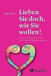 Lieben Sie doch, wie Sie wollen!: Mit dem Strudelwurm auf dem Weg ins Beziehungsglück