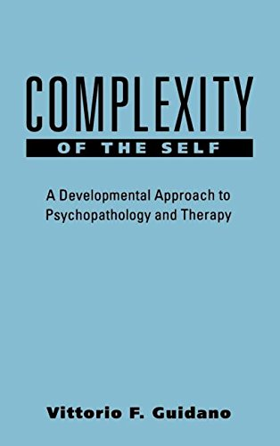 Complexity Of The Self: A Developmental Approach To Psychopathology And Therapy (Guilford Clinical Psychology & Psychotherapy Series) por Vittorio Guidano.