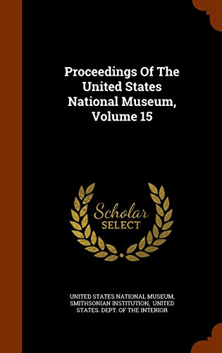 Proceedings Of The United States National Museum, Volume 15