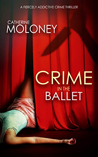 CRIME IN THE BALLET a fiercely addictive crime thriller (Detective Markham Mystery Book 5) by [MOLONEY, CATHERINE]