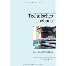 Technisches Logbuch: einer Wasser.Welt.Reise (Blauwassersegeln 2.0)