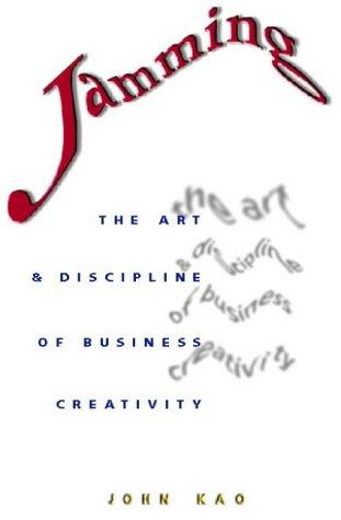 Jamming: The Art and Discipline of Business Creativity por John Kao