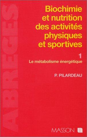 Biochimie et nutrition des activités physiques et sportives. Le métabolisme énergétique, tome 1