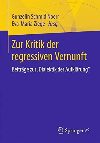 """Zur Kritik der regressiven Vernunft: Beiträge zur """"Dialektik der Aufklärung"""""""