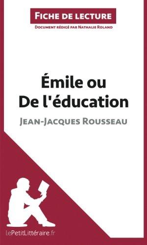 Émile ou De l'éducation de Jean-Jacques Rousseau (Fiche de lecture): Résumé Complet Et Analyse Détaillée De L'oeuvre