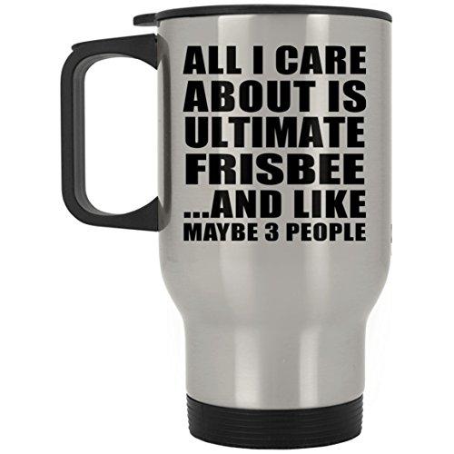 Designsify All I Care About is Ultimate Frisbee - Travel Mug Reisetasse Edelstahl Isolierter Tumbler Becher - Geschenk zum Geburtstag Jahrestag Muttertag Vatertag Ostern Ultimate Travel Mug