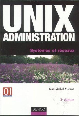 Unix administration : Systèmes et réseaux par Jean-Michel Moreno