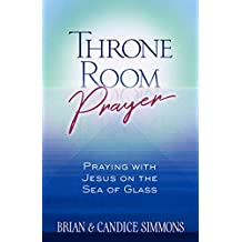 Throne Room Prayer: Praying with Jesus on the Sea of Glass (The Passion Translation) (English Edition)