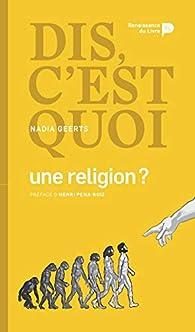 Dis, c'est quoi une religion ? par Nadia Geerts