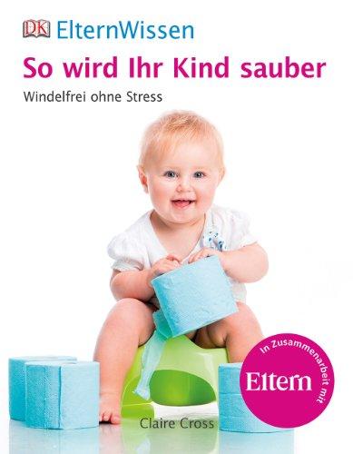 Preisvergleich Produktbild ElternWissen. So wird Ihr Kind sauber: Windelfrei ohne Stress