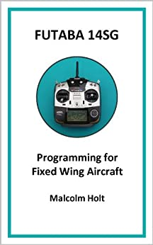 Futaba 14SG - Programming for Fixed Wing Aircraft (English Edition) par [Holt, Malcolm]