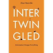 Intertwingled: Information Changes Everything by Peter Morville (2014-08-13)