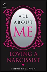 All About Me: Loving a narcissist by Simon Crompton (2011-07-29)