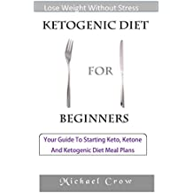 Ketogenic Diet For Beginners: Your Guide To...(Ketogenic diet 30 day challenge, ketogenic diet mistakes to avoid, ketogenic diet the complete step by step ... dummies, keot made easy) (English Edition)