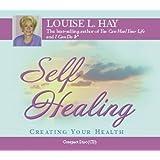 Self-healing: Creating Your Health [AUDIOBOOK]
