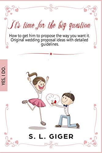 It's time for the big question: How to get him to propose the way you want it. Original wedding proposal ideas with detailed guidelines. book cover