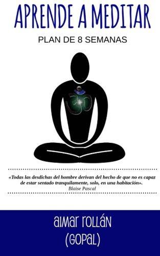 Portada del libro Aprende a meditar: Plan de 8 semanas (Spanish Edition) by Aimar Rollan (2016-04-09)
