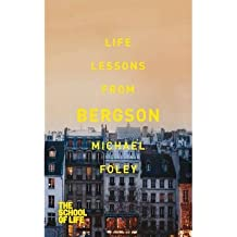 [(Life Lessons from Bergson)] [ By (author) Michael Foley, By (author) The School of Life ] [December, 2013]
