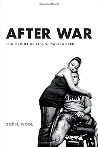 After War: The Weight of Life at Walter Reed (Critical Global Health: Evidence, Efficacy, Ethnography) by Zo? H. Wool (2015-11-27)