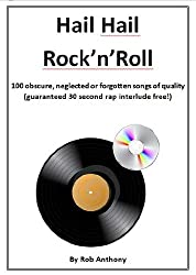 Hail Hail Rock 'n' Roll: 100 obscure, neglected or forgotten songs of quality (guaranteed 30 second rap interlude free) (English Edition)