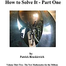 How to Solve It - Part One (The New Mathematics for the Millions Book 32) (English Edition)