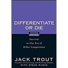 Differentiate or Die: Survival in Our Era of Killer Competition by Jack Trout (2008-03-07)