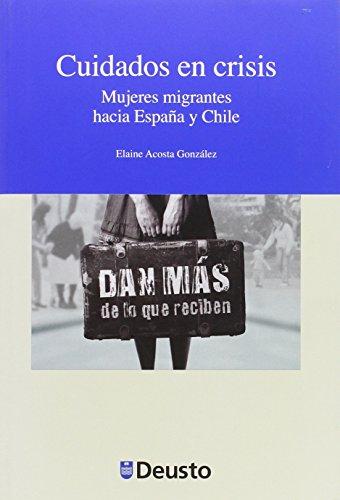 Descargar Libro Cuidados en crisis. Mujeres migrantes hacia España y Chile (Derechos Humanos) de Elaine Acosta González