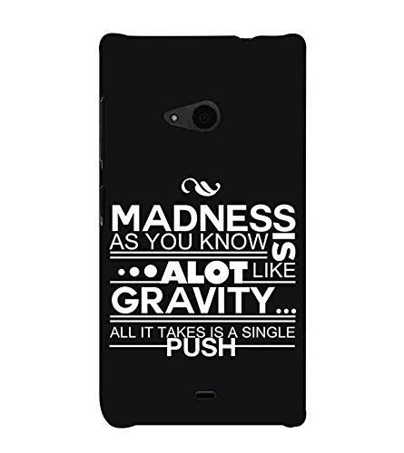For Microsoft Lumia 535 :: Microsoft Lumia 535 Dual SIM :: Nokia Lumia 535 madness as you know is a lot like gravity all it takes is a single push, good quotes, black background Designer Printed High Quality Smooth Matte Protective Mobile Case Back Pouch Cover by APEX  available at amazon for Rs.345