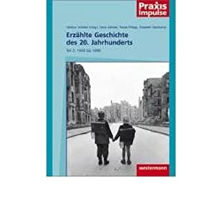 Erz?hlte Geschichte des 20. Jahrhunderts: Teil 2: 1946 bis 1999 (Praxis Impulse) (Paperback)(German) - Common