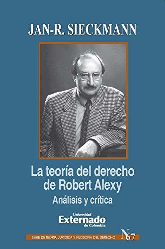 La teoría del derecho de Robert Alexy Análisis y crítica por Jan-R. Sieckmann
