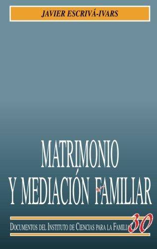 Matrimonio Y Mediación Familiar (Instituto de Ciencias para la Familia) por Javier Escrivá-Ivars