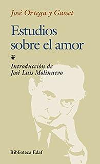 Estudios Sobre El Amor par José Ortega y Gasset