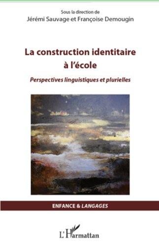 La construction identitaire à l'école: Perspectives linguistiques et plurielles (Enfance et langages)