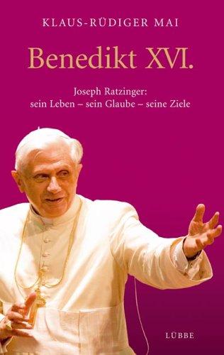 Benedikt XVI.: Joseph Ratzinger: sein Leben - sein Glaube - seine