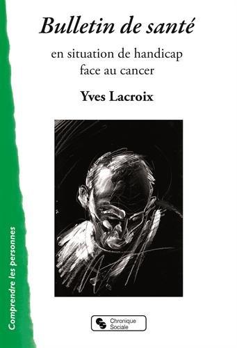 Bulletin de santé : En situation de handicap face au cancer par Collectif