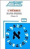 La Méthodes Assimil - L'hébreu sans peine Tome 1 (Hebreu moderne)