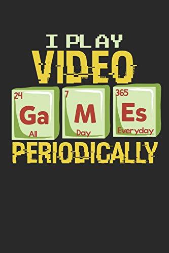 I Play Video Games Periodically: Ich Spiele Videospiele. Notizbuch / Tagebuch / Heft mit Linierten Seiten. Notizheft mit Linien, Journal, Planer für Termine oder To-Do-Liste.