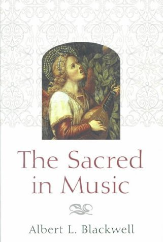 The Sacred in Music by Albert L. Blackwell (21-Oct-1999) Paperback
