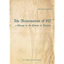 The Reformation of 1517: - a Change in the Course of History