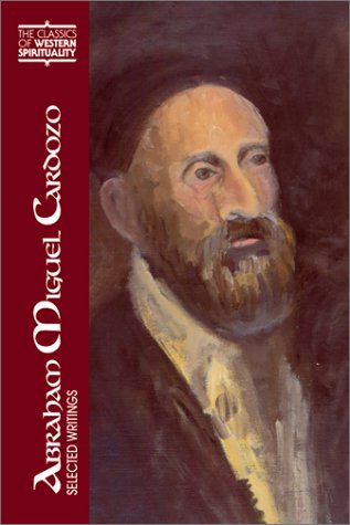 Abraham Miguel Cardozo: Selected Writings: Selected Writings / Translated and Introduced by David J. Halperin ; Preface by Elliot R. Wolfson. (CLASSICS OF WESTERN SPIRITUALITY)