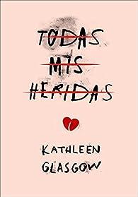 Todas mis heridas par Kathleen Glasgow