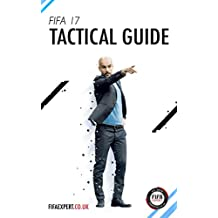 FIFA 17 Tactical Guide: FIFA 17 tips, tricks and help. (English Edition)