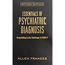 Essentials of Psychiatric Diagnosis: Responding to the Challenge of DSM-5? by Allen Frances (2013-10-04)