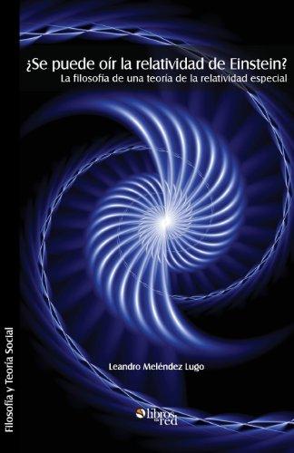Se Puede Oir La Relatividad de Einstein? La Filosofia de Una Teoria de La Relatividad Especial