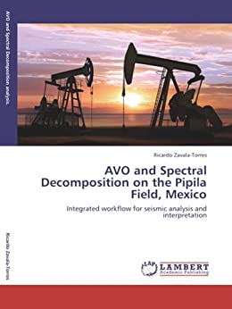 AVO and Spectral Decomposition on the Pipila Field, Mexico: Integrated workflow for seismic analysis and interpretation by [Zavala-Torres, Ricardo]