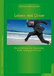 Leben mit Drive: Die Entfaltung von Kreativität, Kraft, Leistung und Lust
