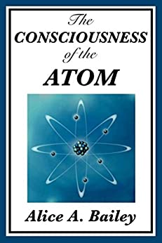 The Consciousness of the Atom (Unexpurgated Start Publishing LLC) by [Bailey,  Alice A.]