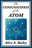 The Consciousness of the Atom (Unexpurgated Start Publishing LLC)