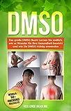 DMSO: Das große DMSO Buch! Lernen Sie endlich, wie es Wunder für Ihre Gesundheit bewirkt und wie Sie DMSO richtig anwenden. BONUS: inkl. Die 50 GOLDENEN Anwendungsmöglichkeiten