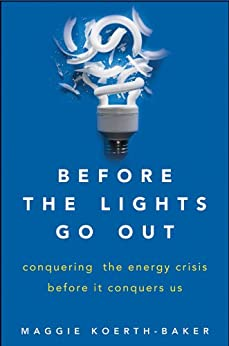 Before the Lights Go Out: Conquering the Energy Crisis Before It Conquers Us by [Koerth-Baker, Maggie]
